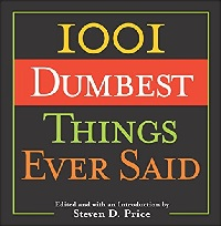 1001 Dumbest Things Ever Said book edited by Steven D. Price