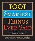 1001 Smartest Things Ever Said book edited by Steven D. Price