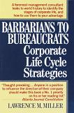 Barbarians to Bureaucrats, Corporate Life Cycle Strategies book by Lawrence M. Miller