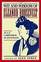 Wit and Wisdom of Eleanor Roosevelt Quotations book edited by Alex Ayres