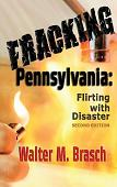 Fracking Pennsylvania Flirting with Disaster book by Walter M. Brasch