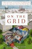 On the Grid, the Systems that Make Our World Work book by Scott Huler