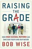 Raising the Grade High School Reform book by Bob Wise