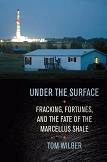 Under the Surface Fracking book by Tom Wilber