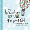 Whatever You Are, Be a Good One: 100 Inspirational Quotations book hand-lettered by Lisa Congdon