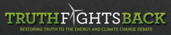 Truth Fights Back [est. 2008 by Sen. John Kerry] restoring truth to the energy & climate change debate
