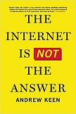 The Internet Is Not the Answer book by Andrew Keen