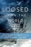 Loosed upon the World Anthology of Climate Fiction book edited by John Joseph Adams