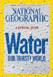 "National Geographic Special Issue ""Water: Our Thirsty World"" magazine April 2010"